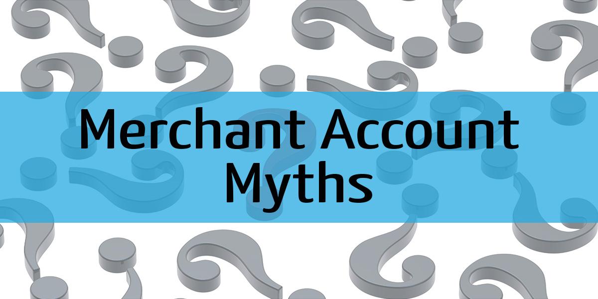 Merchant Account Myths